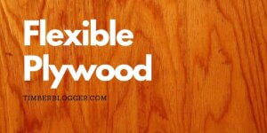 Flexi Plywood Properties, Uses, Advantages, and Disadvantages