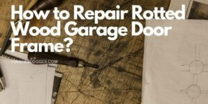 How to Repair Rotted Wood Garage Door Frame?