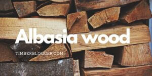 Albasia Wood Properties, Uses, and Advantage