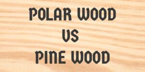 Poplar wood vs Pine | Which is Better for Your Applications?