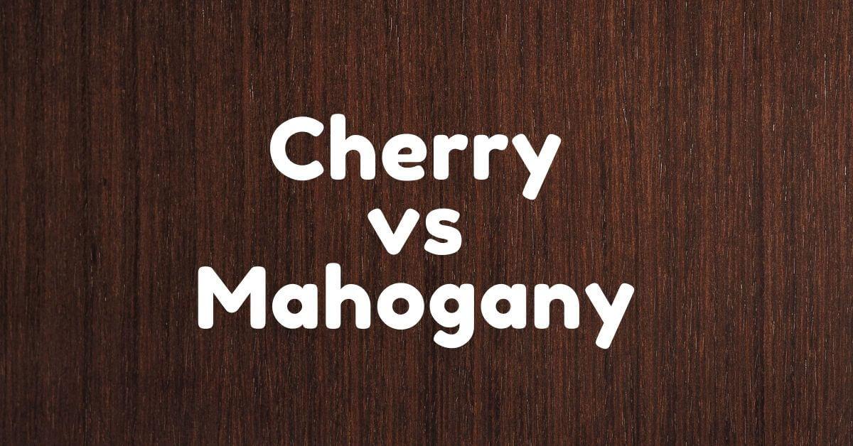 Cherry vs Mahogany
